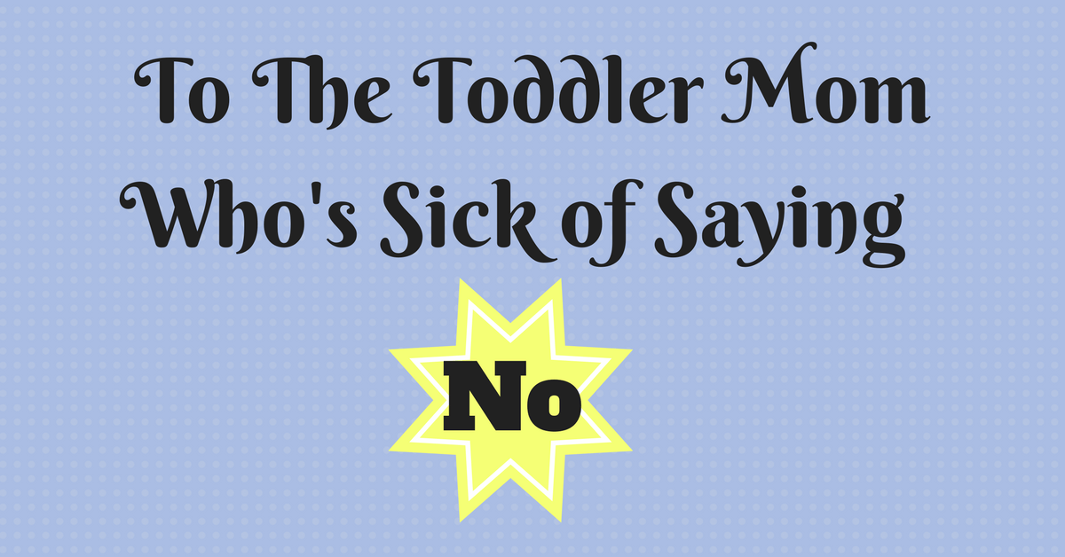 A Message to Moms of Toddlers who are sick of Saying No